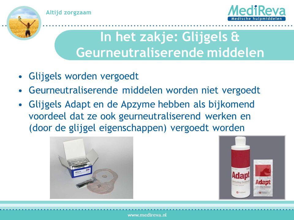 www.medireva.nl In het zakje: Glijgels & Geurneutraliserende middelen •Glijgels worden vergoedt •Geurneutraliserende middelen worden niet vergoedt •Glijgels Adapt en de Apzyme hebben als bijkomend voordeel dat ze ook geurneutraliserend werken en (door de glijgel eigenschappen) vergoedt worden