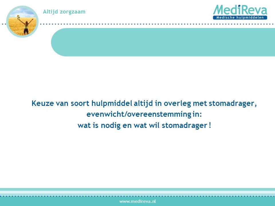 www.medireva.nl Keuze van soort hulpmiddel altijd in overleg met stomadrager, evenwicht/overeenstemming in: wat is nodig en wat wil stomadrager !