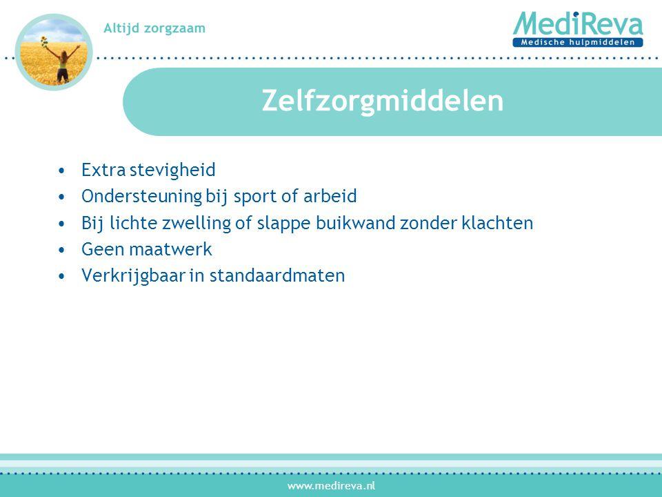 www.medireva.nl Zelfzorgmiddelen •Extra stevigheid •Ondersteuning bij sport of arbeid •Bij lichte zwelling of slappe buikwand zonder klachten •Geen maatwerk •Verkrijgbaar in standaardmaten