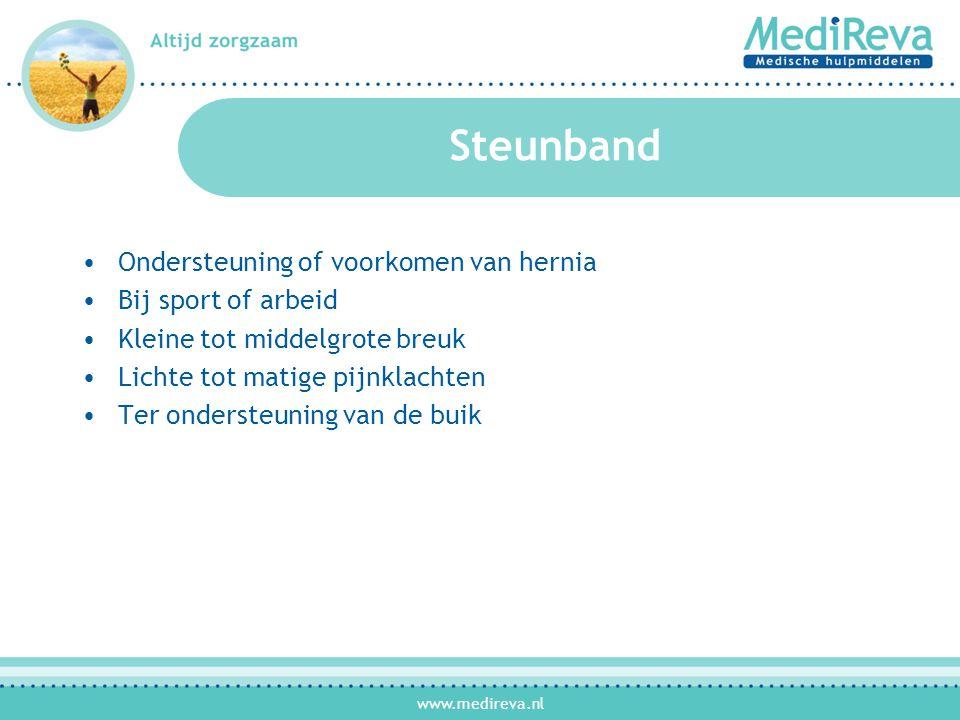 www.medireva.nl Steunband •Ondersteuning of voorkomen van hernia •Bij sport of arbeid •Kleine tot middelgrote breuk •Lichte tot matige pijnklachten •Ter ondersteuning van de buik