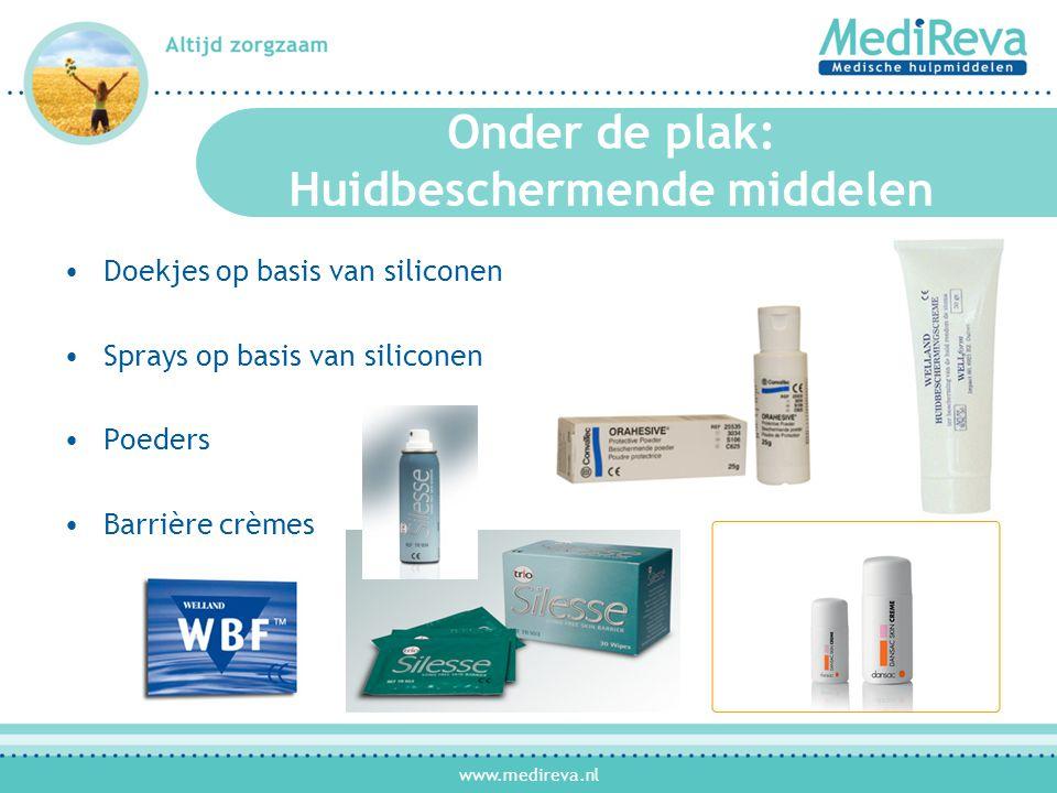 www.medireva.nl Onder de plak: Huidbeschermende middelen •Doekjes op basis van siliconen •Sprays op basis van siliconen •Poeders •Barrière crèmes