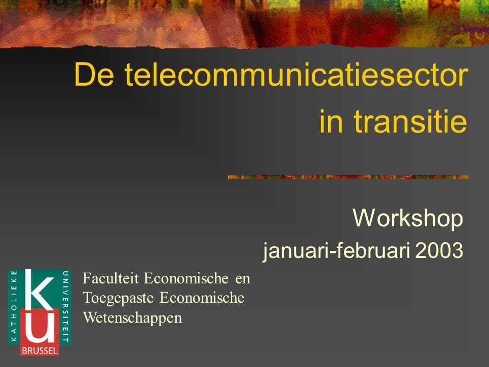 De telecommunicatiesector in transitie Workshop januari-februari 2003 Faculteit Economische en Toegepaste Economische Wetenschappen