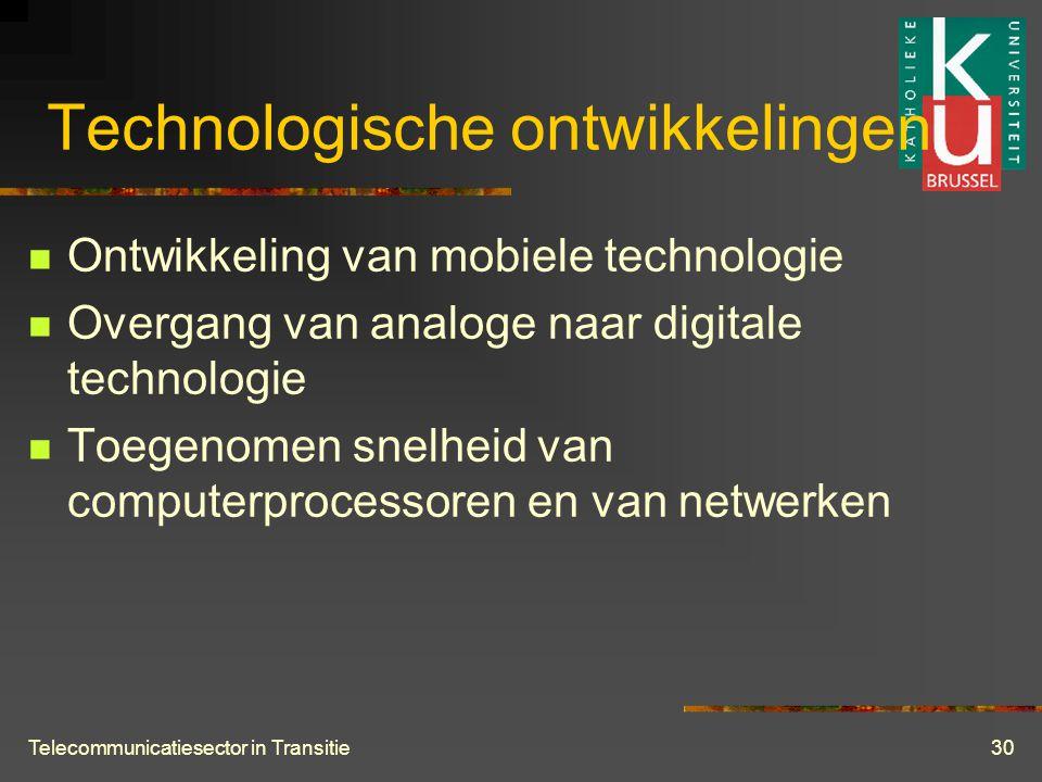Telecommunicatiesector in Transitie30 Technologische ontwikkelingen  Ontwikkeling van mobiele technologie  Overgang van analoge naar digitale technologie  Toegenomen snelheid van computerprocessoren en van netwerken