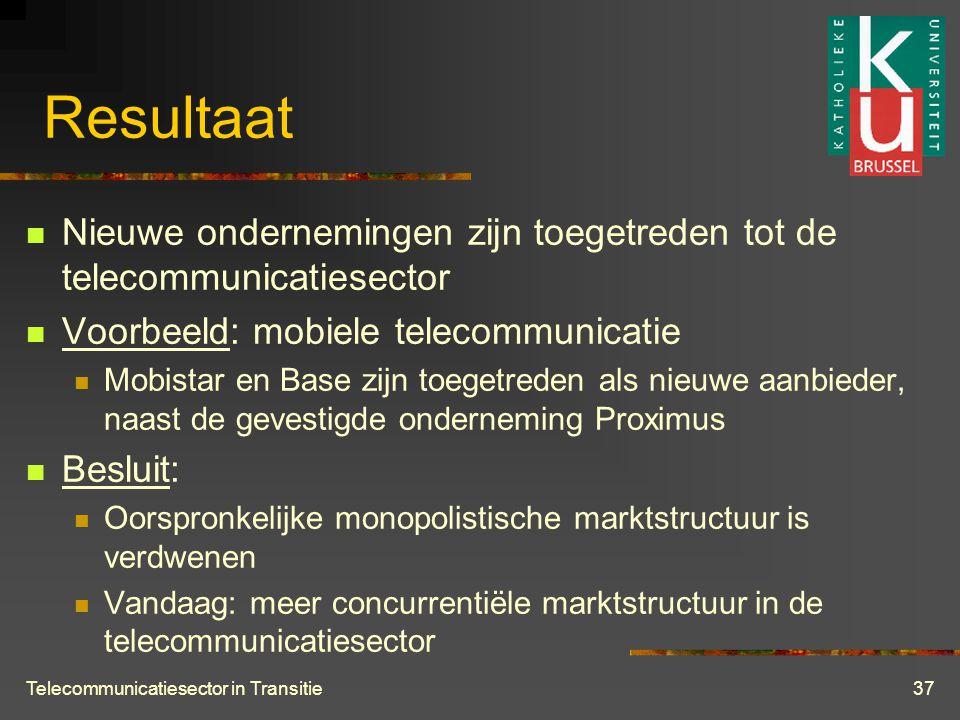Telecommunicatiesector in Transitie37 Resultaat  Nieuwe ondernemingen zijn toegetreden tot de telecommunicatiesector  Voorbeeld: mobiele telecommunicatie  Mobistar en Base zijn toegetreden als nieuwe aanbieder, naast de gevestigde onderneming Proximus  Besluit:  Oorspronkelijke monopolistische marktstructuur is verdwenen  Vandaag: meer concurrentiële marktstructuur in de telecommunicatiesector