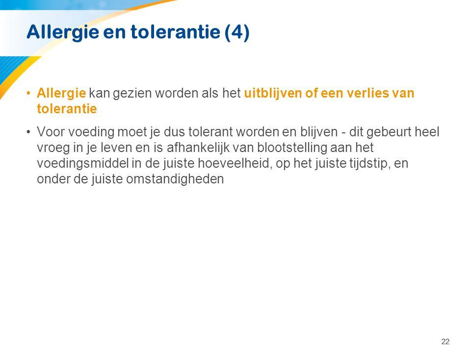22 Allergie en tolerantie (4) •Allergie kan gezien worden als het uitblijven of een verlies van tolerantie •Voor voeding moet je dus tolerant worden e