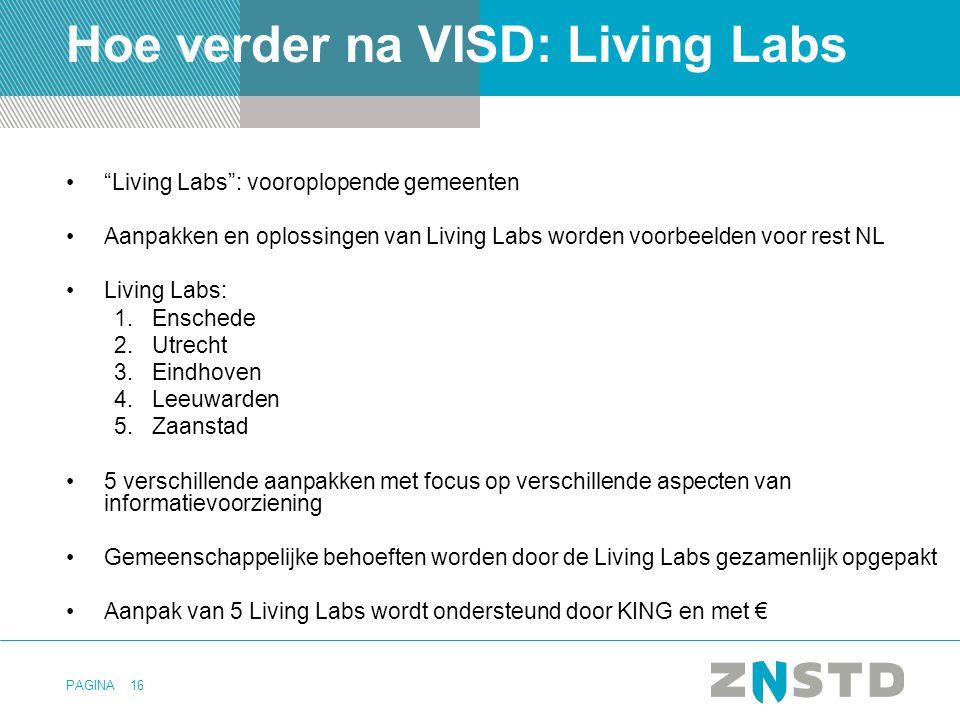 """PAGINA16 Hoe verder na VISD: Living Labs •""""Living Labs"""": vooroplopende gemeenten •Aanpakken en oplossingen van Living Labs worden voorbeelden voor res"""