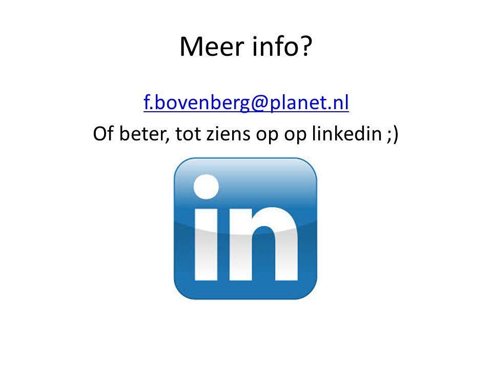 Meer info? f.bovenberg@planet.nl Of beter, tot ziens op op linkedin ;)