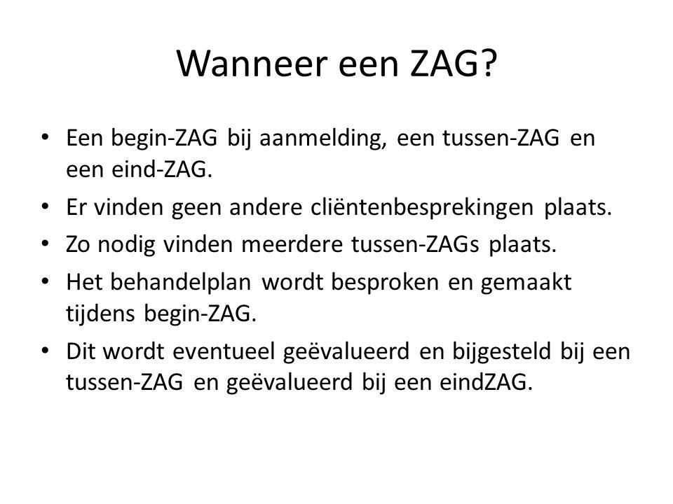 Wanneer een ZAG.• Een begin-ZAG bij aanmelding, een tussen-ZAG en een eind-ZAG.
