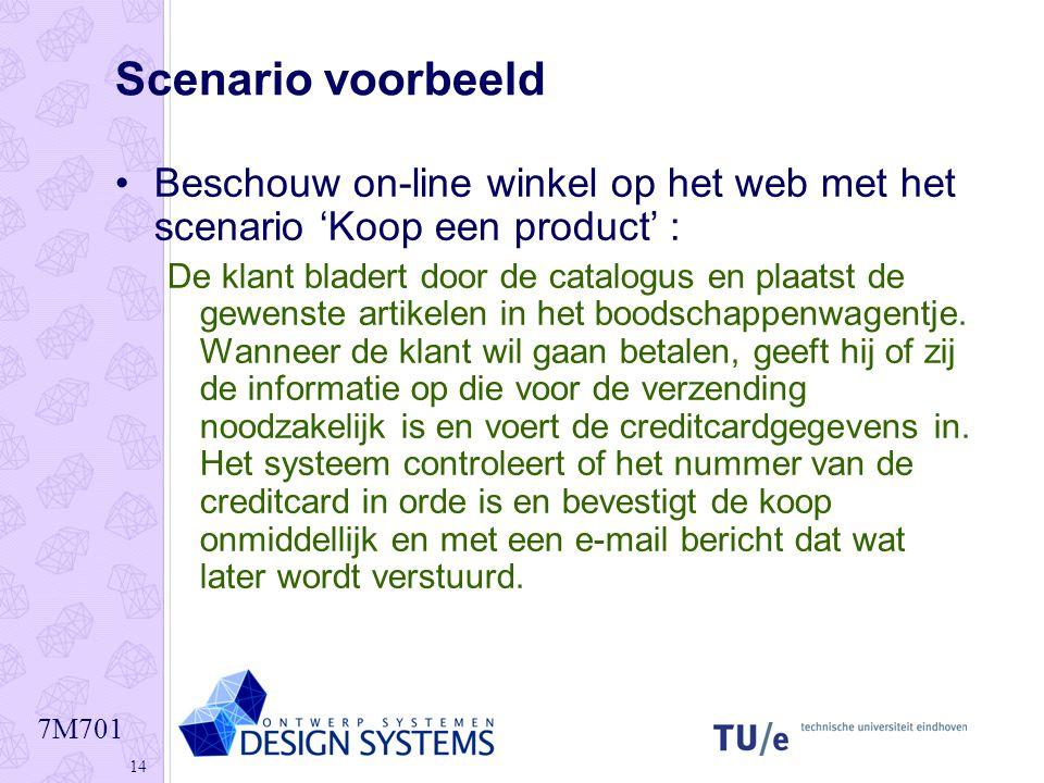 7M701 14 Scenario voorbeeld •Beschouw on-line winkel op het web met het scenario 'Koop een product' : De klant bladert door de catalogus en plaatst de