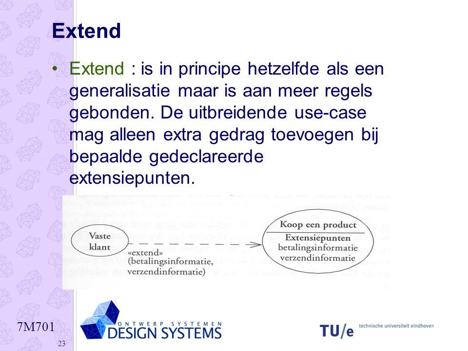 7M701 23 Extend •Extend : is in principe hetzelfde als een generalisatie maar is aan meer regels gebonden. De uitbreidende use-case mag alleen extra g