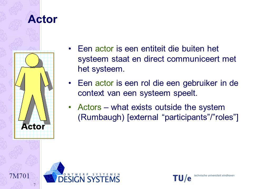 7M701 7 Actor •Een actor is een entiteit die buiten het systeem staat en direct communiceert met het systeem. •Een actor is een rol die een gebruiker