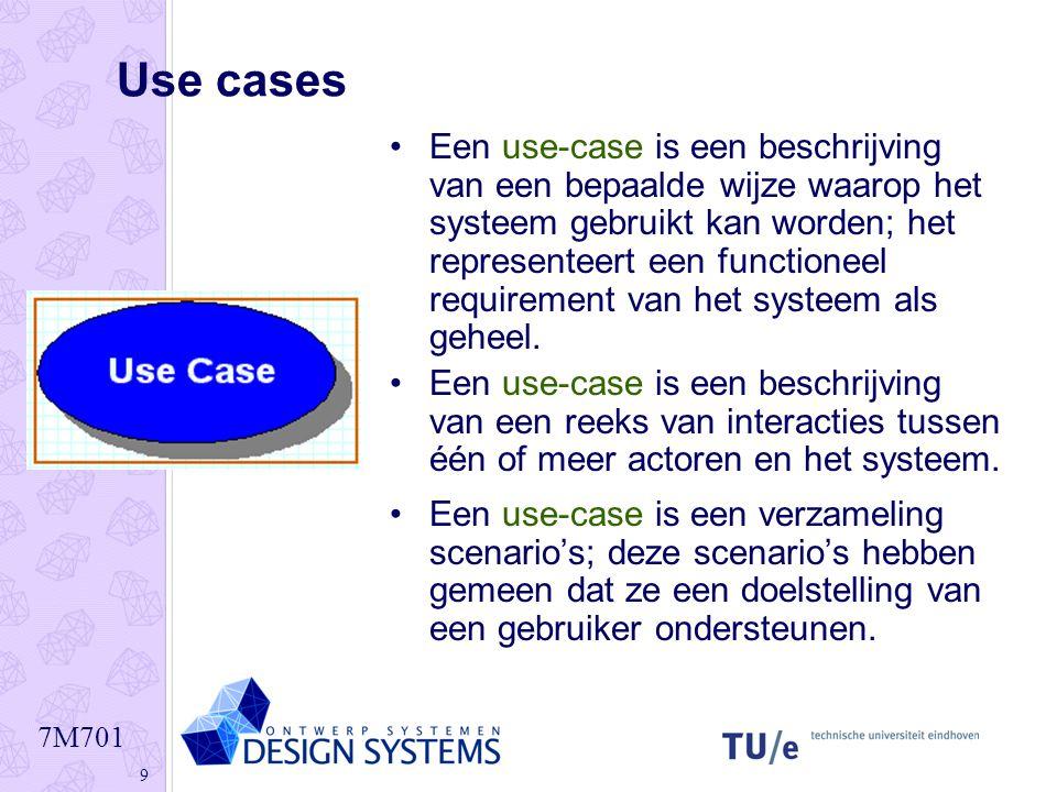 7M701 9 Use cases •Een use-case is een beschrijving van een bepaalde wijze waarop het systeem gebruikt kan worden; het representeert een functioneel r