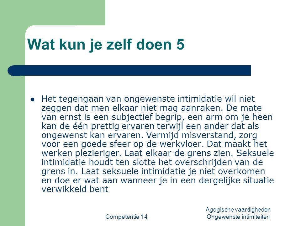 Competentie 14 Agogische vaardigheden Ongewenste intimiteiten Wat kun je zelf doen 5  Het tegengaan van ongewenste intimidatie wil niet zeggen dat me