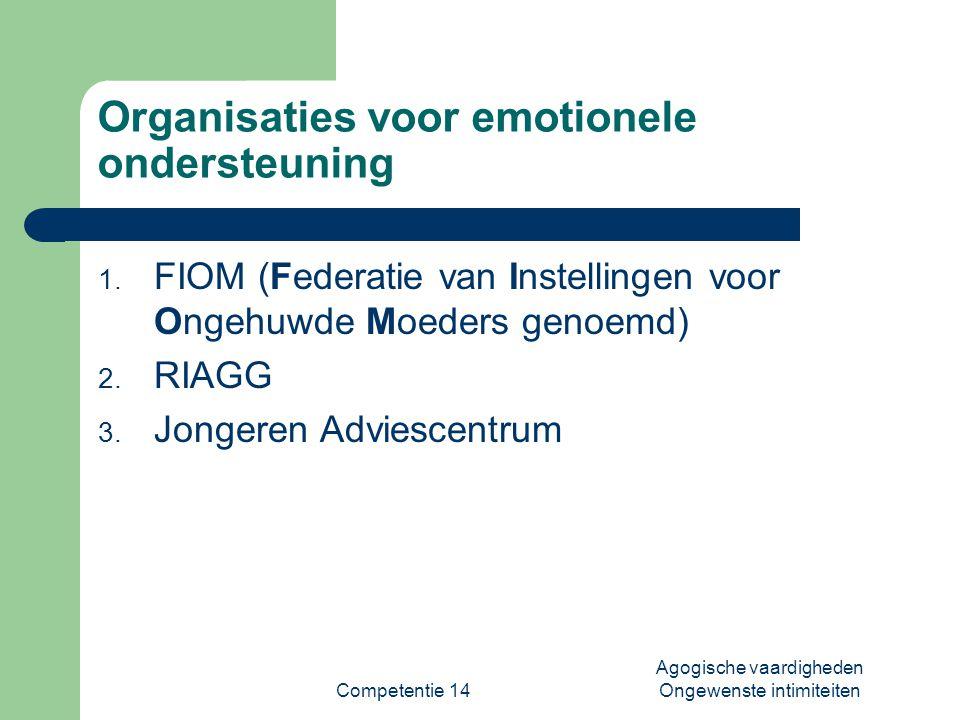 Competentie 14 Agogische vaardigheden Ongewenste intimiteiten Organisaties voor emotionele ondersteuning 1. FIOM (Federatie van Instellingen voor Onge