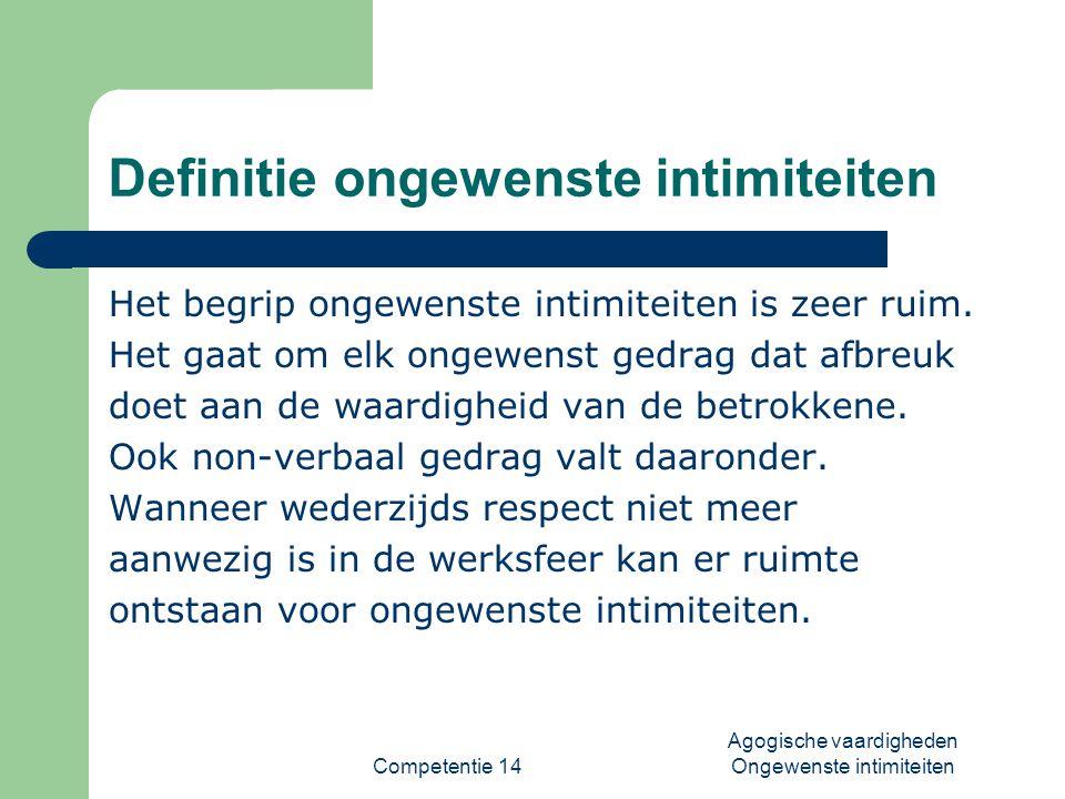 Competentie 14 Agogische vaardigheden Ongewenste intimiteiten Definitie ongewenste intimiteiten Het begrip ongewenste intimiteiten is zeer ruim. Het g