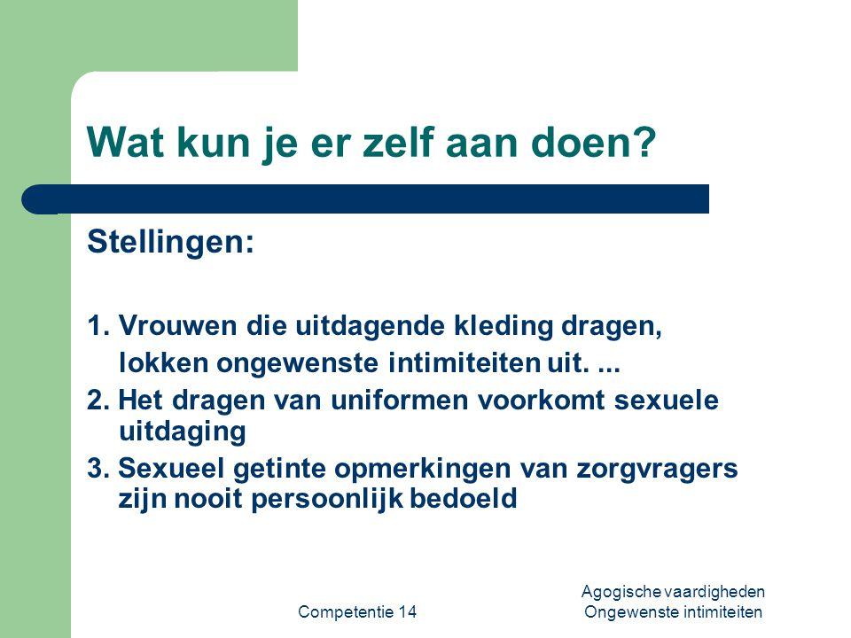 Competentie 14 Agogische vaardigheden Ongewenste intimiteiten Arbo-wet en ongewenste intimiteiten  In de ARBO-wet (Arbeidsomstandighedenwet) is voorkoming van seksuele intimidatie opgenomen.