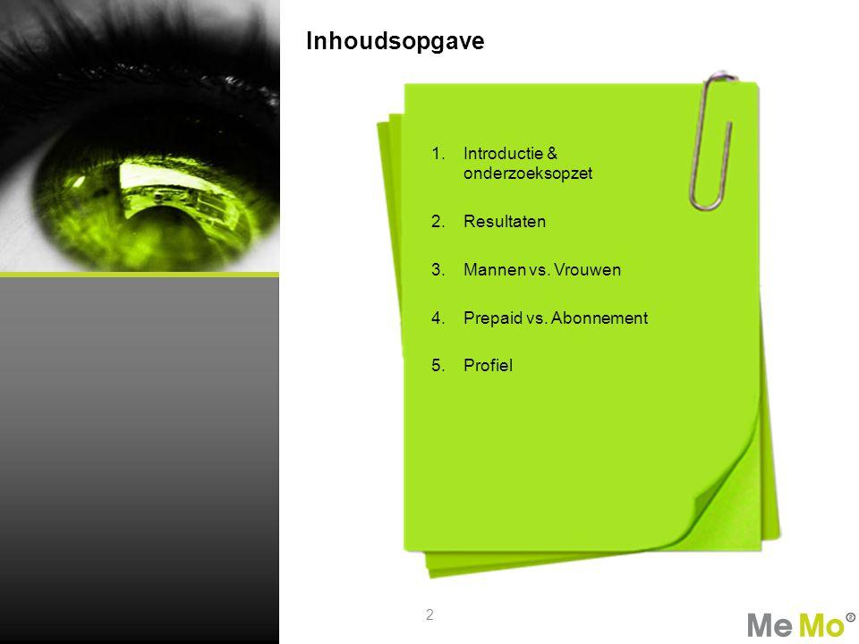 I I Inhoudsopgave I I 2 1. Introductie & onderzoeksopzet 2. Resultaten 3. Mannen vs. Vrouwen 4. Prepaid vs. Abonnement 5. Profiel
