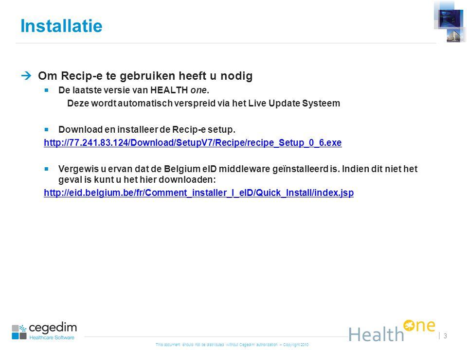This document should not be distributed without Cegedim authorization – Copyright 2010 3 |  Om Recip-e te gebruiken heeft u nodig  De laatste versie van HEALTH one.