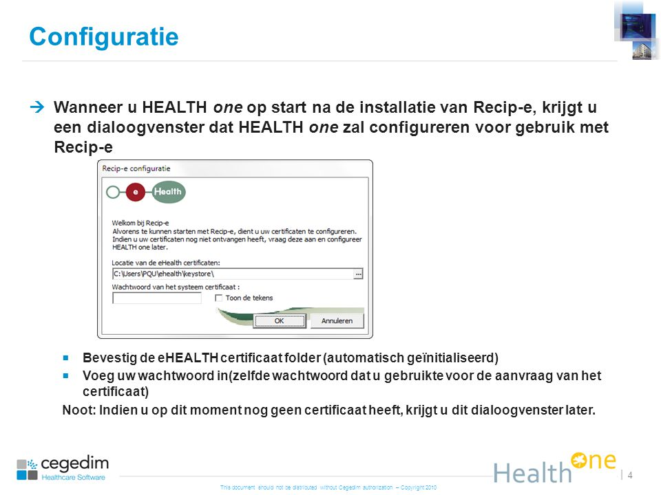 This document should not be distributed without Cegedim authorization – Copyright 2010 5 | What does it change in HEALTH one  Na de HEALTH one login, bent u geconnecteerd met de server (door gebruik te maken van uw eID en PIN code)  Wanneer HEALTH one geconnecteerd is met de eHealth server, verschijnt er een groen vierkantje links onderaan het scherm.