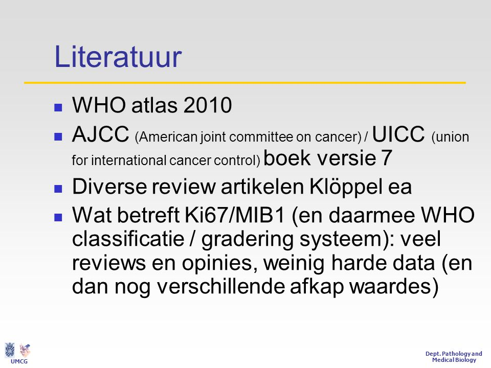 Dept. Pathology and Medical Biology UMCG Literatuur  WHO atlas 2010  AJCC (American joint committee on cancer) / UICC (union for international cance