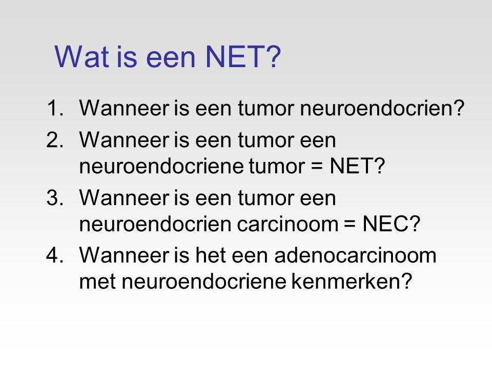 Wat is een NET.1.Wanneer is een tumor neuroendocrien.