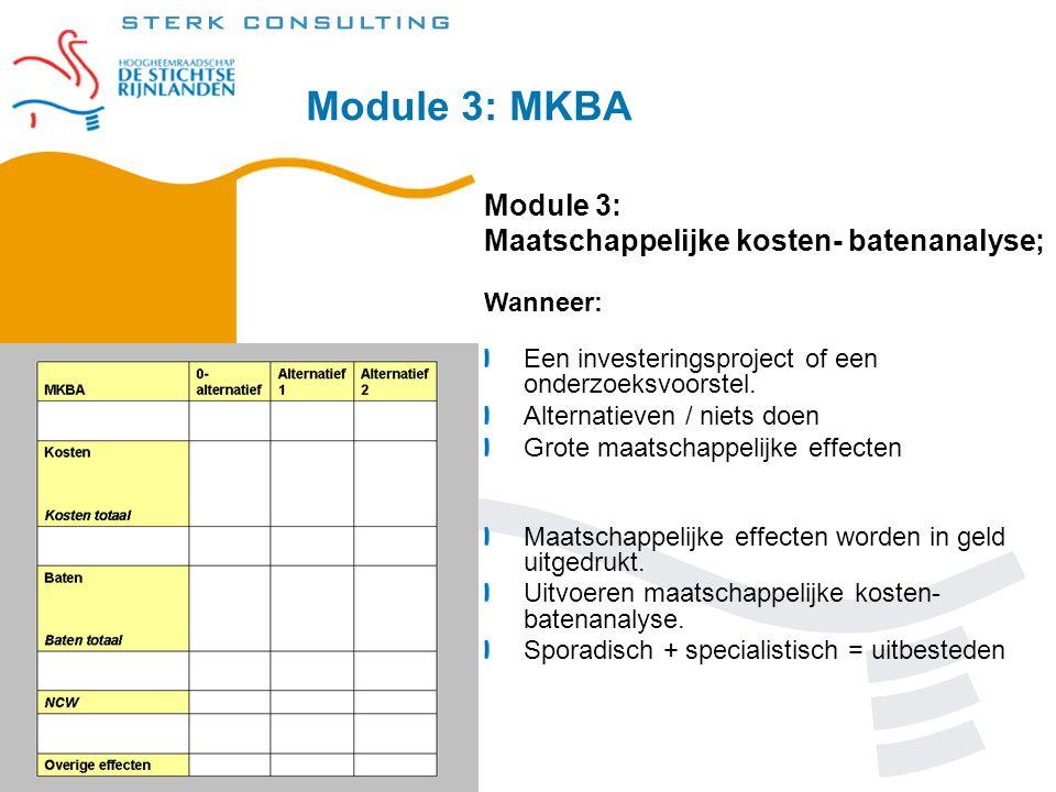 Module 3: MKBA Module 3: Maatschappelijke kosten- batenanalyse; Wanneer: Een investeringsproject of een onderzoeksvoorstel. Alternatieven / niets doen