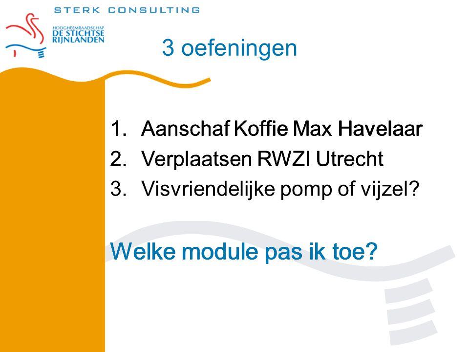 3 oefeningen 1.Aanschaf Koffie Max Havelaar Welke module pas ik toe? 1.Aanschaf Koffie Max Havelaar 2.Verplaatsen RWZI Utrecht Welke module pas ik toe