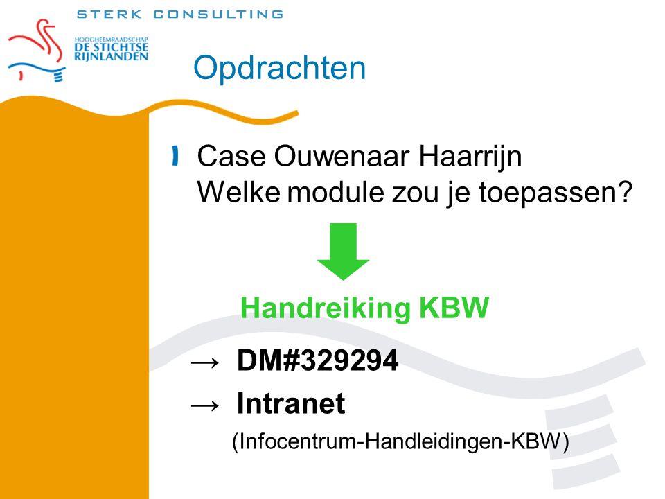 Opdrachten Case Ouwenaar Haarrijn Welke module zou je toepassen? → DM#329294 → Intranet (Infocentrum-Handleidingen-KBW) Handreiking KBW