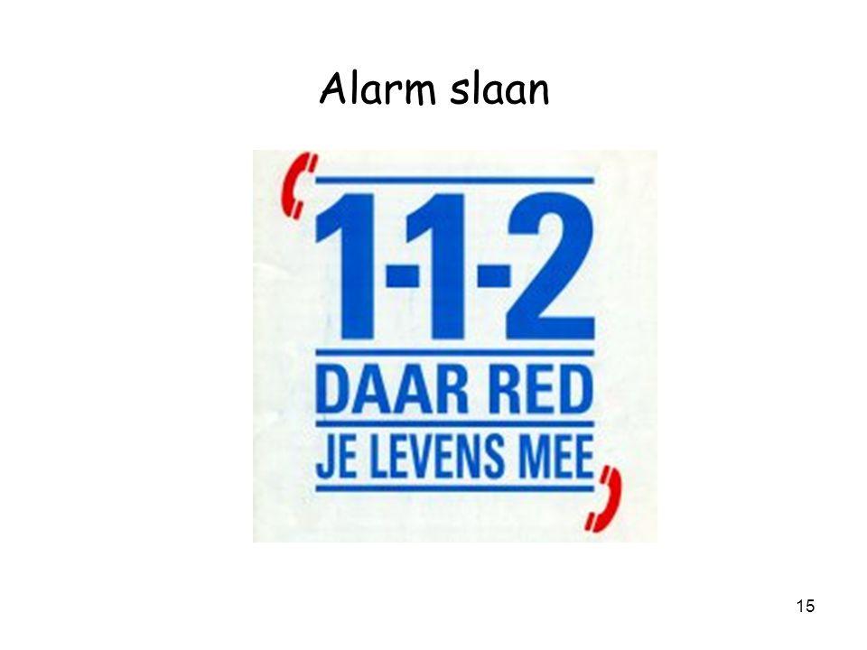 14 Alarm slaan Start van elke reddingsactie è Alarmnummer –wie nodig –welke gemeente –soort ongeval –aantal slachtoffers & situatie –exacte plaats –eigen naam en telefoonnummer •mobiel .