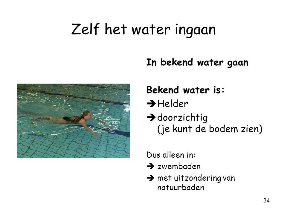 33 Zelf het water ingaan Stromend binnenwater Te water gaan bij een niet zichtbare drenkeling Erin glijden en drijven / zwemmen naar Zoeken naar drenkeling --> zeer moeilijk Voor veiligheid altijd aangelijnd met een niet schuivende lus 25 mtr -->