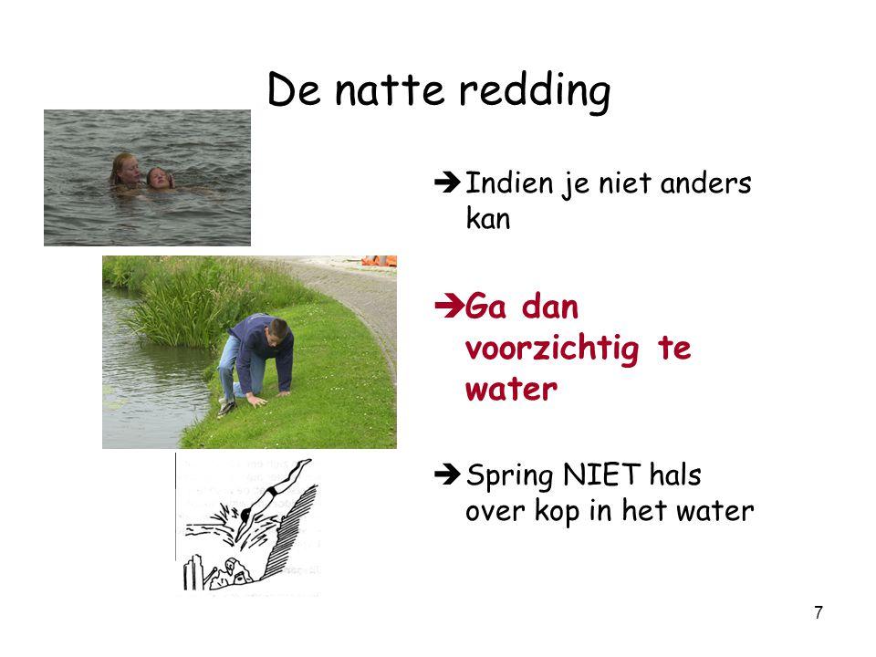 7 De natte redding è Indien je niet anders kan è Ga dan voorzichtig te water è Spring NIET hals over kop in het water