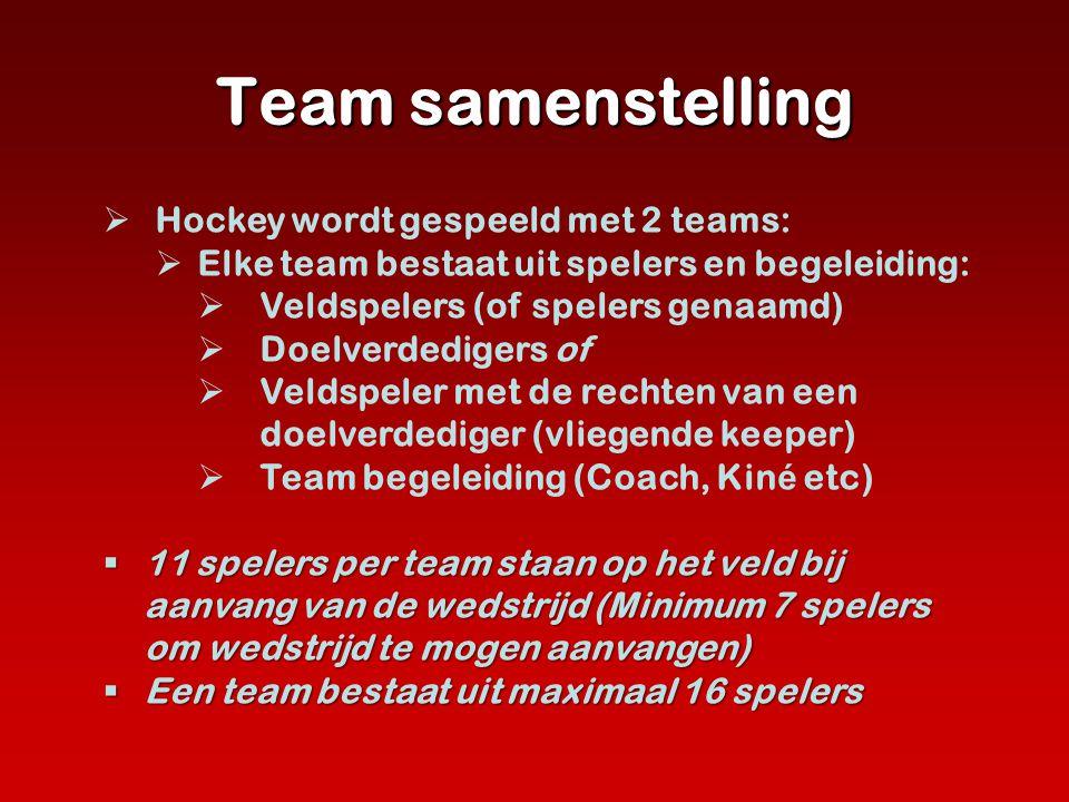 Team samenstelling  Hockey wordt gespeeld met 2 teams:  Elke team bestaat uit spelers en begeleiding:  Veldspelers (of spelers genaamd)  Doelverde