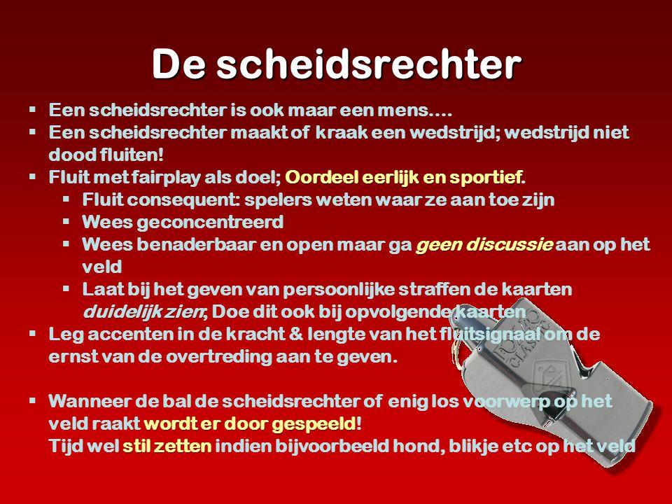 De scheidsrechter  Een scheidsrechter is ook maar een mens….  Een scheidsrechter maakt of kraak een wedstrijd; wedstrijd niet dood fluiten! Oordeel
