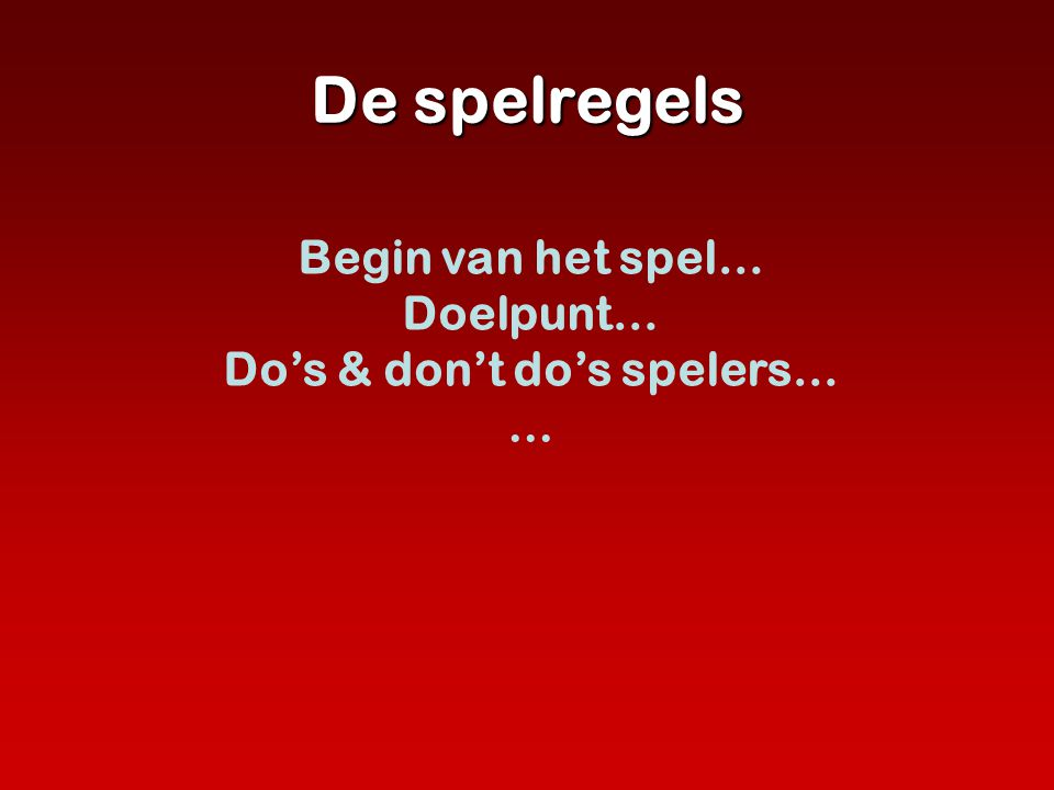 De spelregels Begin van het spel… Doelpunt… Do's & don't do's spelers…...