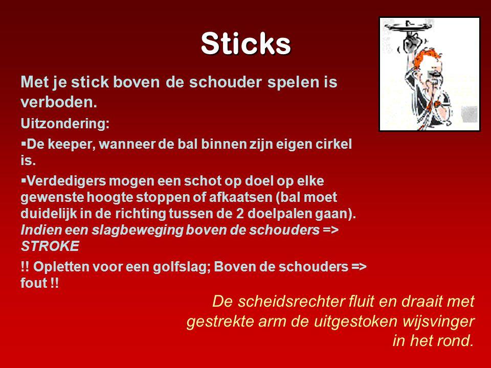 Sticks De scheidsrechter fluit en draait met gestrekte arm de uitgestoken wijsvinger in het rond. Met je stick boven de schouder spelen is verboden. U