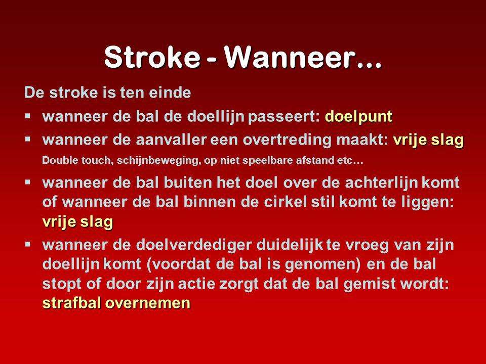 Stroke - Wanneer... De stroke is ten einde doelpunt  wanneer de bal de doellijn passeert: doelpunt vrije slag  wanneer de aanvaller een overtreding