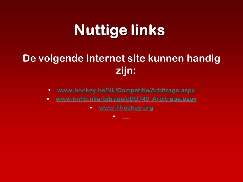 Nuttige links De volgende internet site kunnen handig zijn:  www.hockey.be/NL/Competitie/Arbitrage.aspx www.hockey.be/NL/Competitie/Arbitrage.aspx 