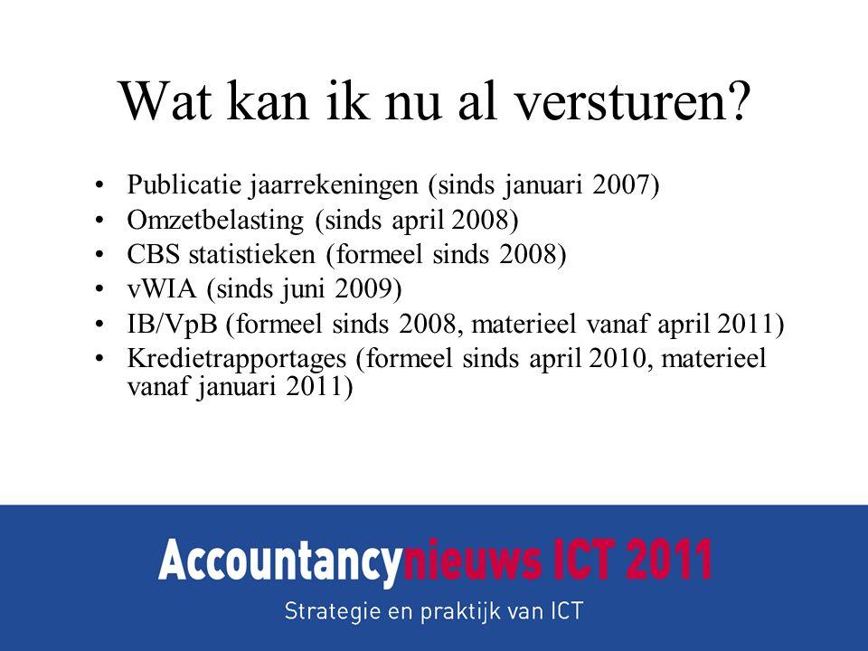 Wat kan ik nu al versturen? •Publicatie jaarrekeningen (sinds januari 2007) •Omzetbelasting (sinds april 2008) •CBS statistieken (formeel sinds 2008)