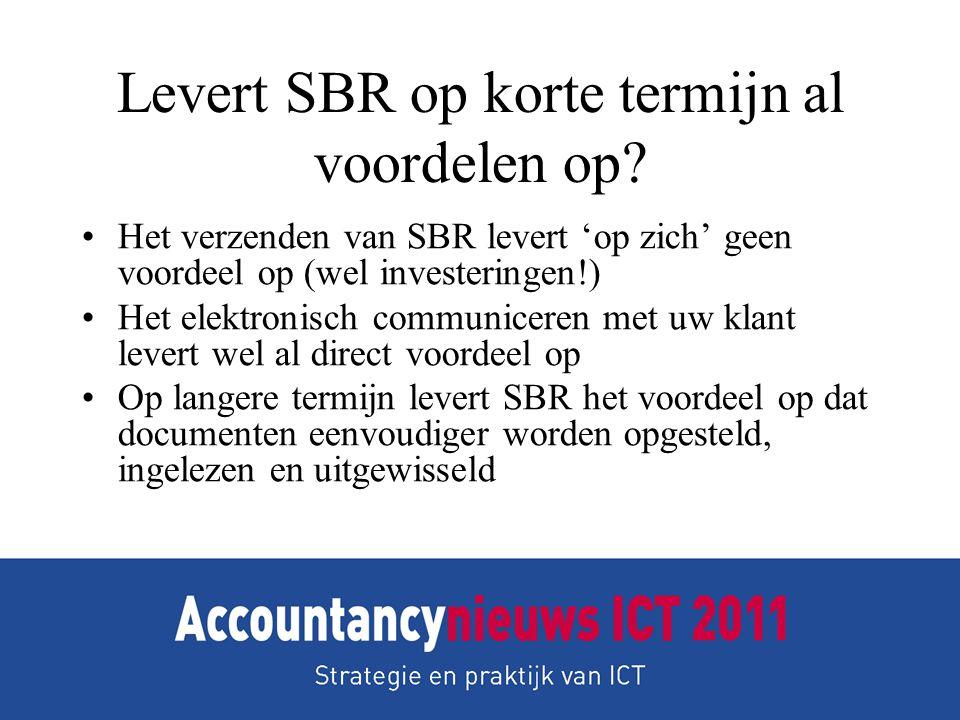 Levert SBR op korte termijn al voordelen op? •Het verzenden van SBR levert 'op zich' geen voordeel op (wel investeringen!) •Het elektronisch communice
