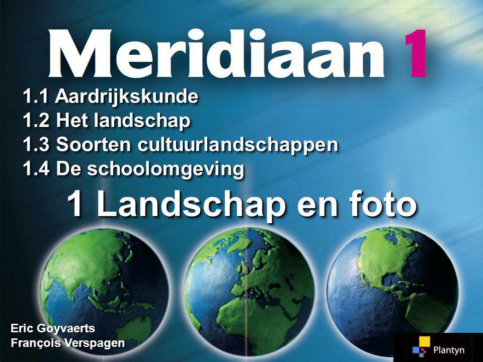 stedelijk, verstedelijkt, plattelands-, akker-, weide-, fruitteelt-, bosbouw-, verkeers-, haven-, oude en nieuwe industrielandschappen,… 1.12 Meridiaan 1 Meridiaan 1 Blz.