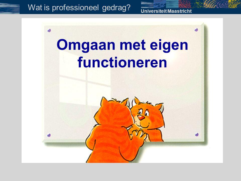 Omgaan met eigen functioneren Universiteit Maastricht Wat is professioneel gedrag?