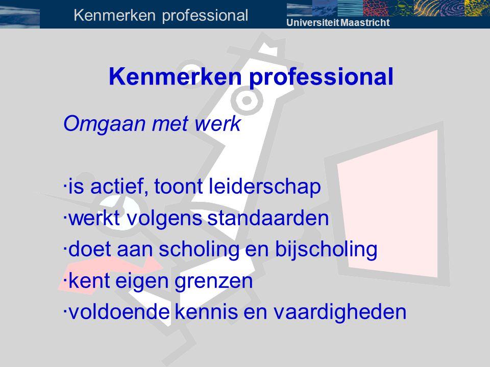 Kenmerken professional Omgaan met werk · is actief, toont leiderschap · werkt volgens standaarden · doet aan scholing en bijscholing · kent eigen gren