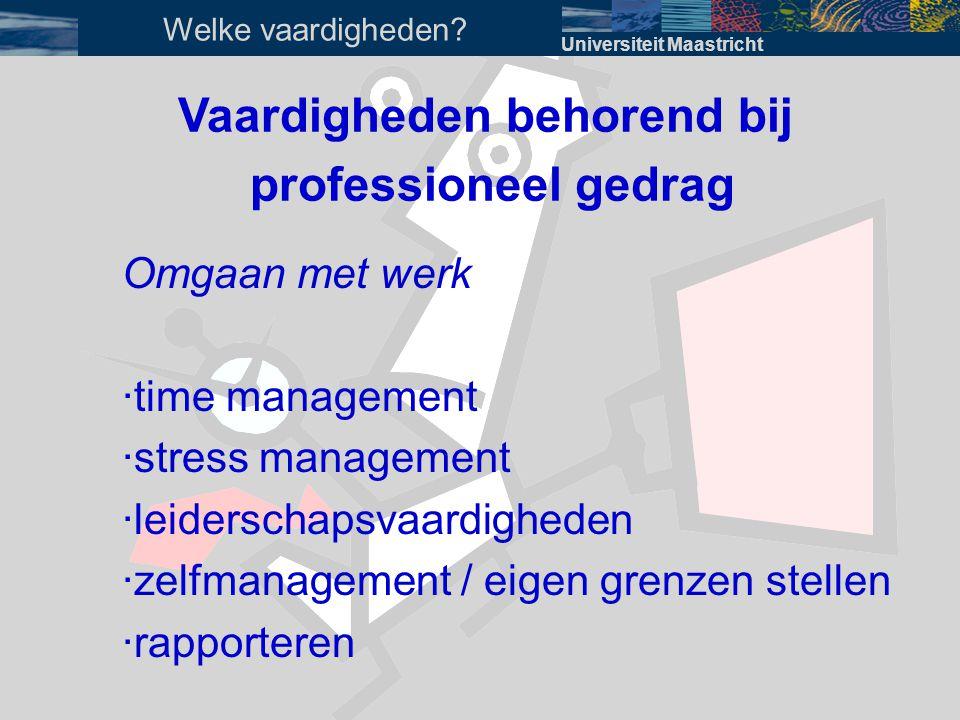 Vaardigheden behorend bij professioneel gedrag Omgaan met werk · time management · stress management · leiderschapsvaardigheden · zelfmanagement / eig
