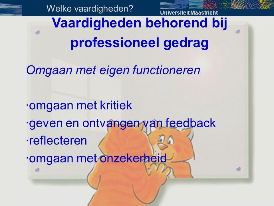 Omgaan met eigen functioneren ·omgaan met kritiek ·geven en ontvangen van feedback ·reflecteren ·omgaan met onzekerheid Vaardigheden behorend bij prof