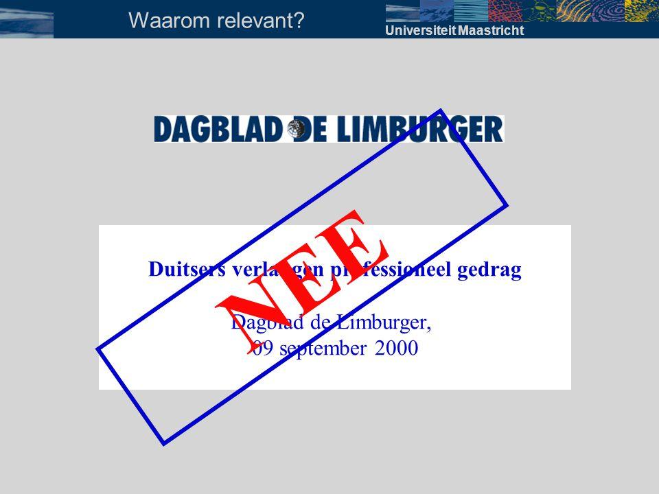 Universiteit Maastricht Waarom relevant? Duitsers verlangen professioneel gedrag Dagblad de Limburger, 09 september 2000 NEE