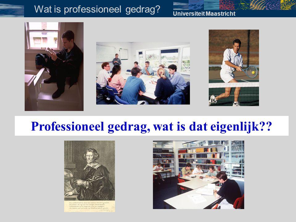 Omgaan met eigen functioneren ·werkt mee aan open cultuur ·integer ·staat open voor kritiek ·staat open voor toetsing Kenmerken professional Universiteit Maastricht Kenmerken professional