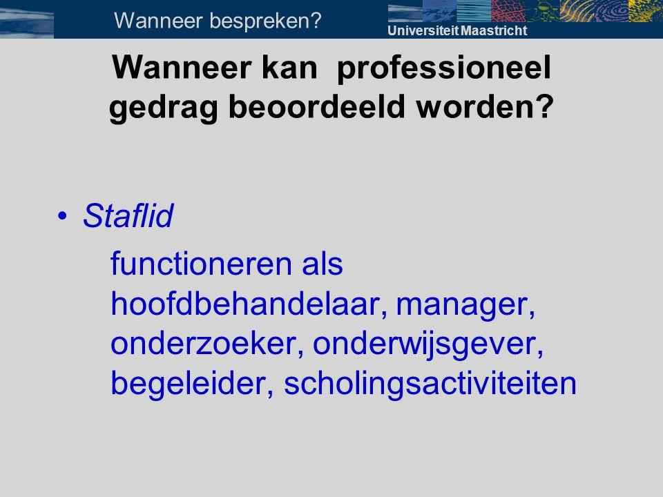 Wanneer kan professioneel gedrag beoordeeld worden? •Staflid functioneren als hoofdbehandelaar, manager, onderzoeker, onderwijsgever, begeleider, scho
