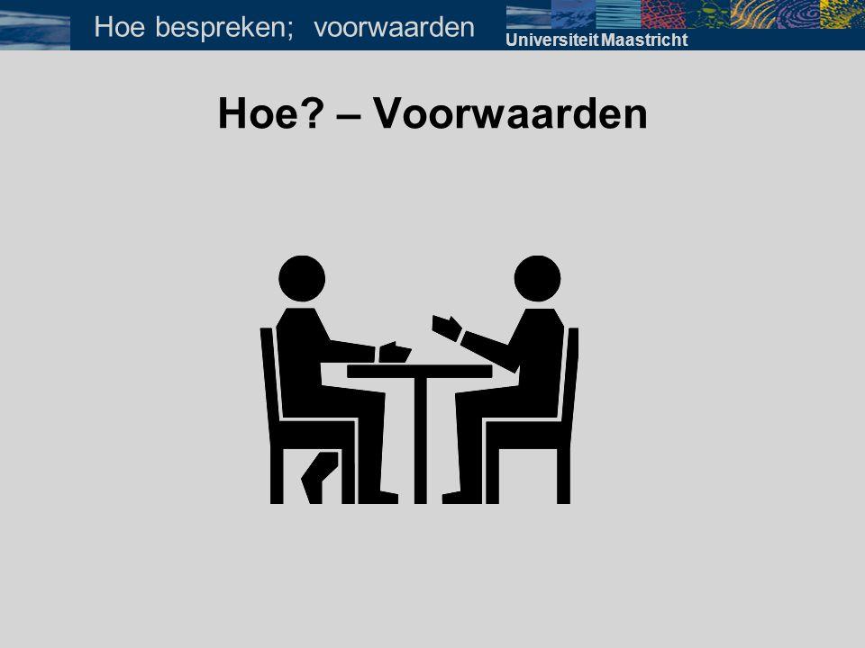 Hoe? – Voorwaarden Universiteit Maastricht Hoe bespreken; voorwaarden