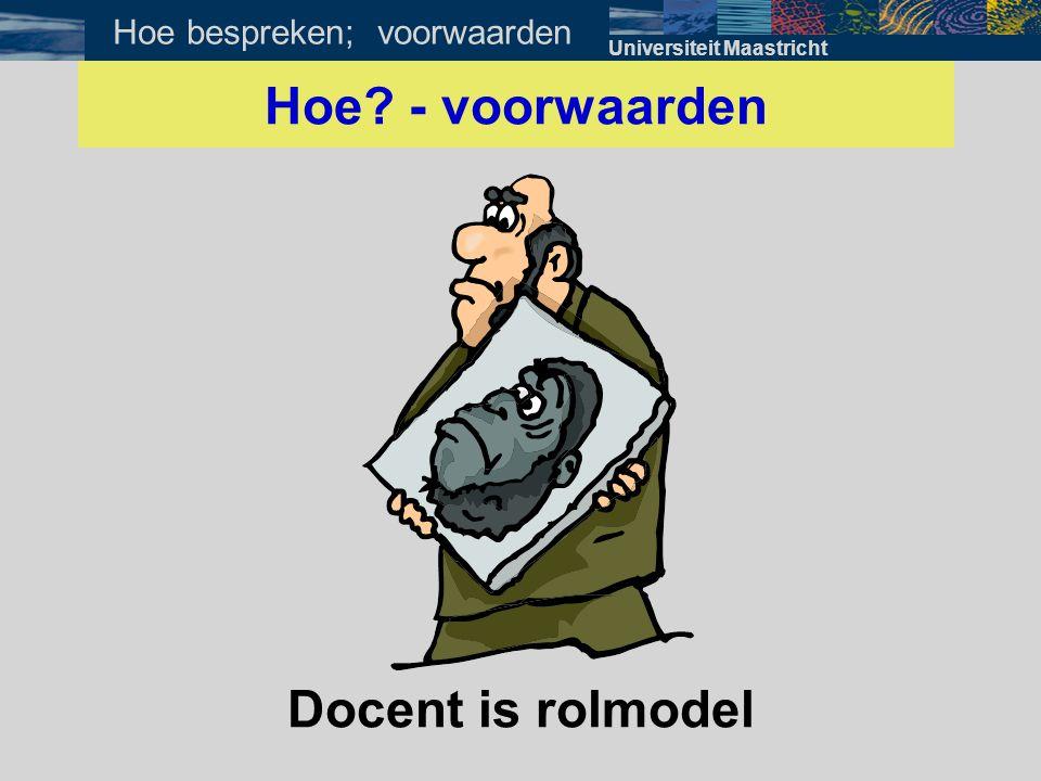 Docent is rolmodel Hoe? - voorwaarden Universiteit Maastricht Hoe bespreken; voorwaarden