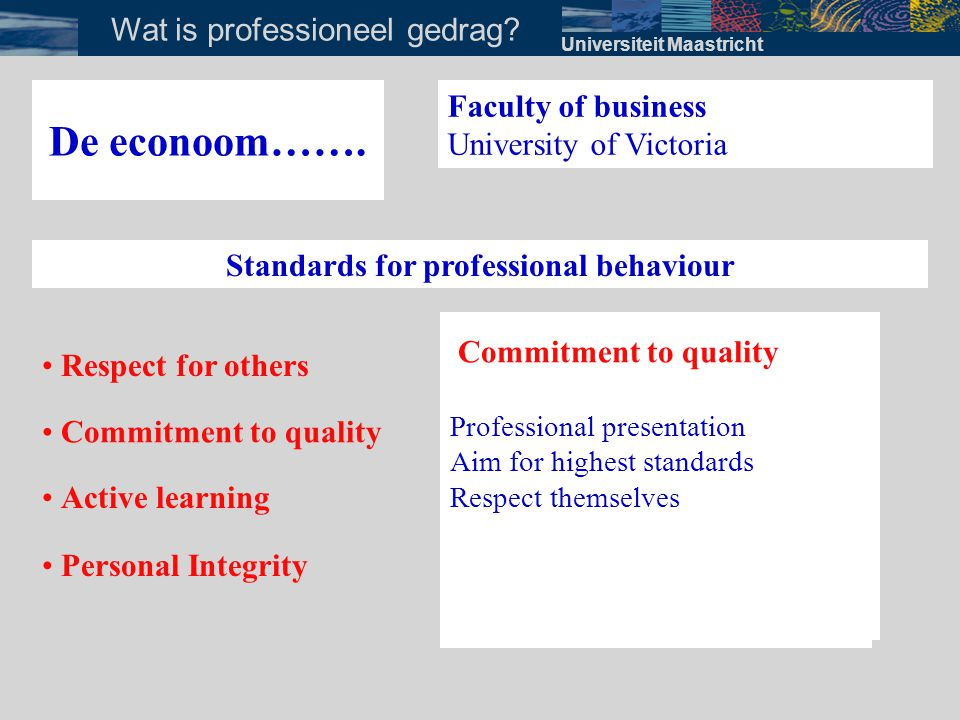 • Personal Integrity • Commitment to quality Universiteit Maastricht Wat is professioneel gedrag.